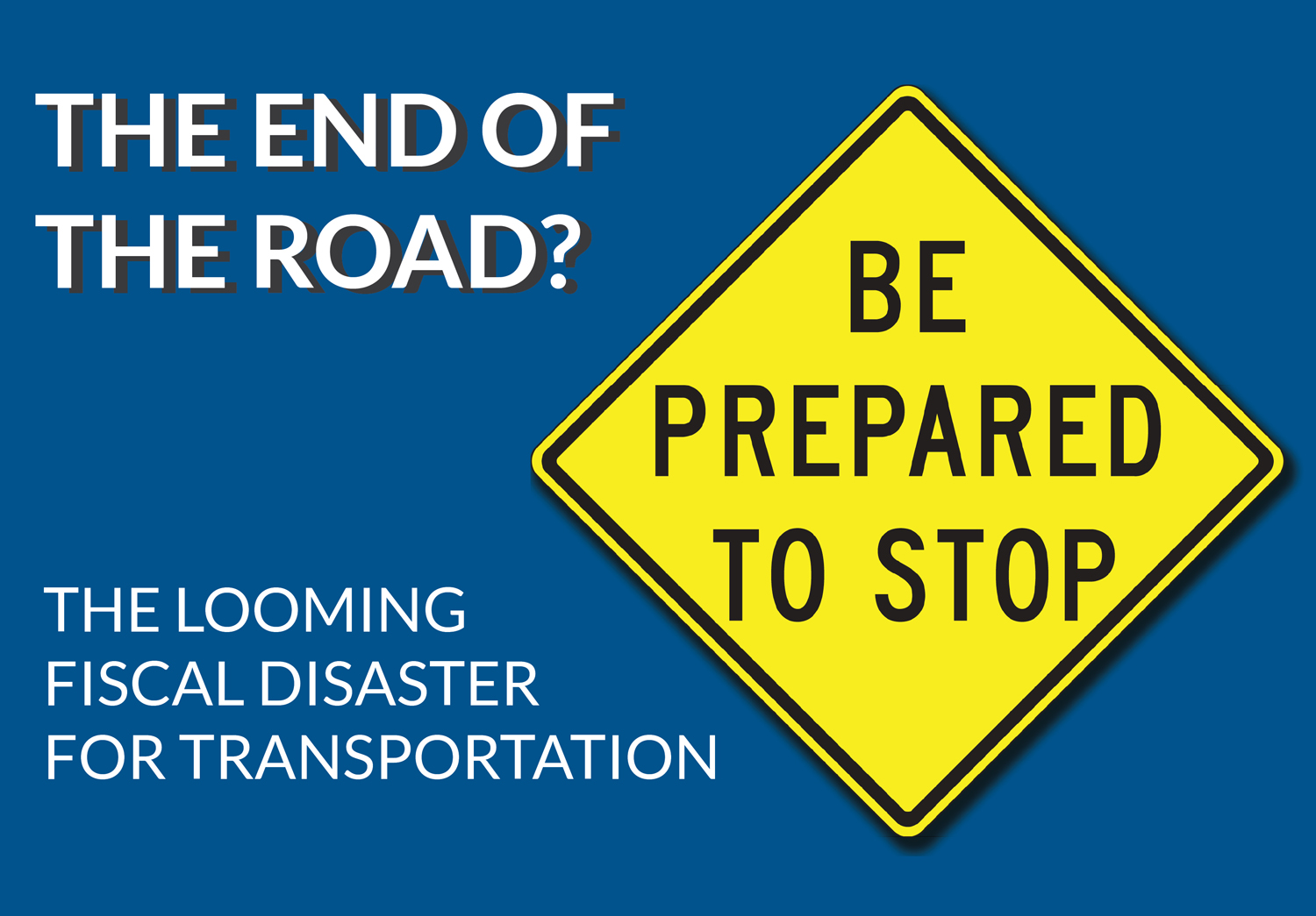 End of the Road? The looming fiscal disaster for transportation